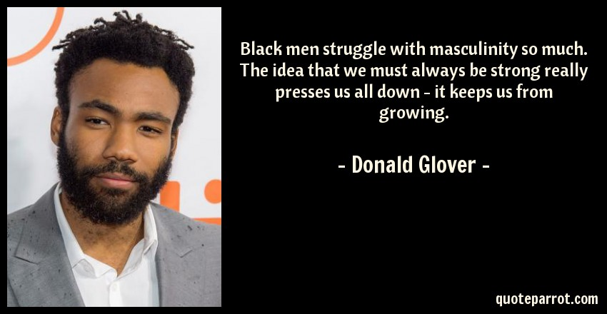 black-men-struggle-with-masculinity-so-much-the-idea-that-we-must-always-be-strong-really-presses-us-all-down-it-keeps-us-from-growing-146649